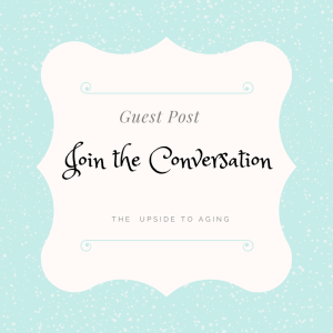 Guest Post – The Upside to Aging